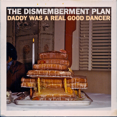 The dismemberment Plan - Daddy was a real good dancer