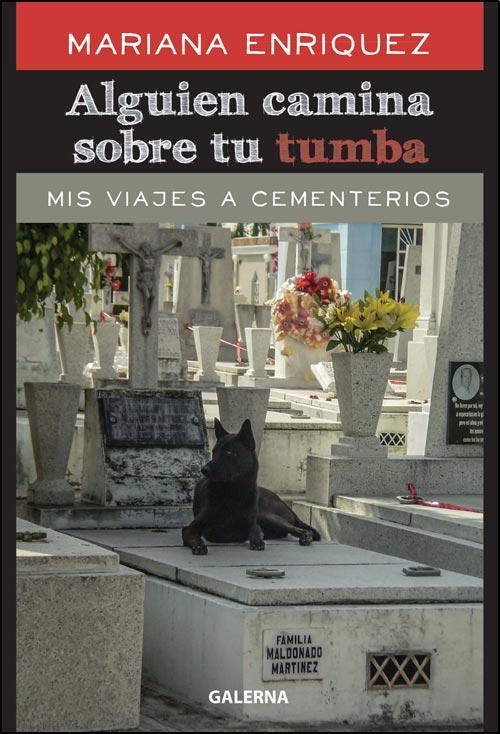 Mariana Enriquez - Alguien camina sobre tu tumba