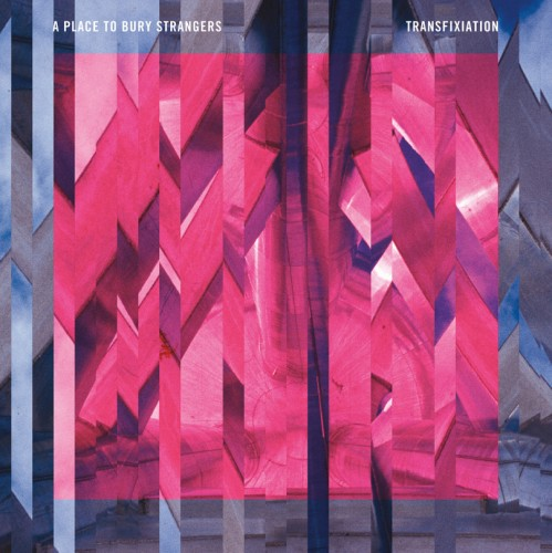 A Place to Bury Strangers - Transfixation