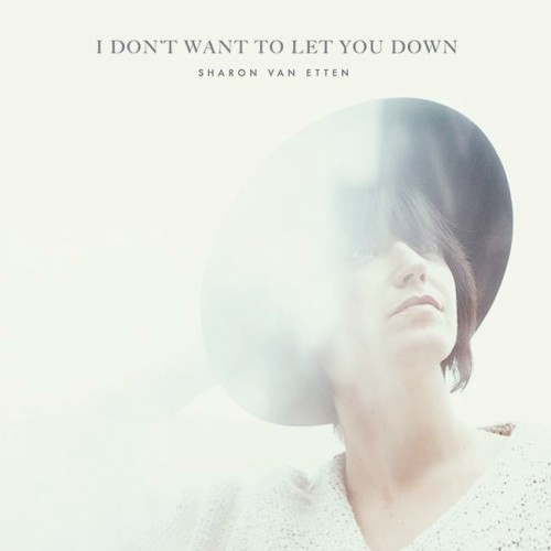 sharon van etten - I dont want to let you down