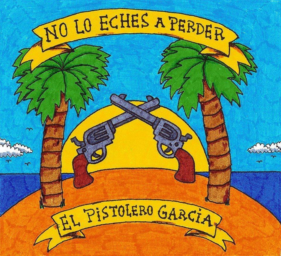 El Pistolero Garcia - No lo eches a perder