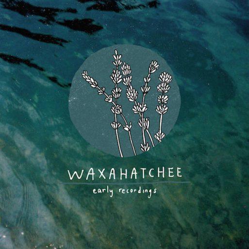 Waxahatchee - Early Recordings
