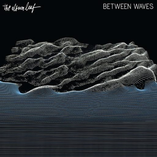 The Album Leaf- Between Waves